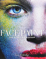 Face Paint. The Story of Makeup