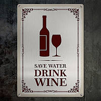 Табличка интерьерная металлическая Save water drink wine