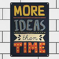 Табличка интерьерная металлическая More ideas than time
