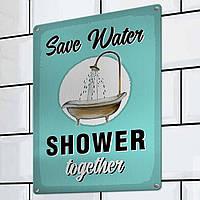Табличка интерьерная металлическая Save water shower together