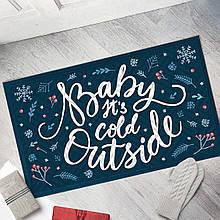 Коврик под двери с принтом Baby, it's cold outside подарок на Новый год