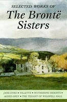 Selected Works Bronte Sisters (Jane Eyre, Villette, The professor, Wuthering Heights, Agnes Grey, The Tenant of Wildfell Hall)