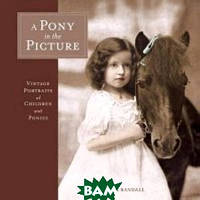 Randall Victoria A Pony in the Picture. Vintage Portraits of Children and Ponies