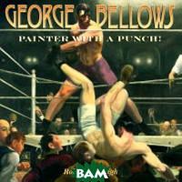 Burleigh Robert George Bellows. Painter with a Punch!