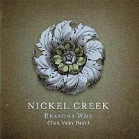 Музичний сд диск NICKEL CREEK Reasons why (The very best) (2006) (audio cd)