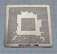 Трафарет BGA VX800U, MSPII, MSP11, шар 0,5 мм