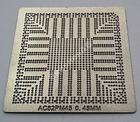 Трафарет BGA AC82PM45 AC82GM45 AC82GL40 AC88CTPM