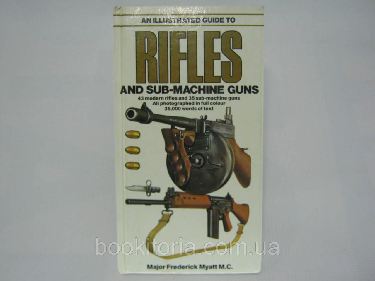 Myatt M.C. An illustrated guide to RIFLES AND SUB-MACHINE GUNS (б/у).