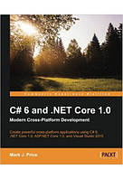C# 6 and .NET Core 1.0. Modern Cross-Platform Development