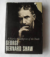 Bernard Shaw. A Fearless Champion of the Truth