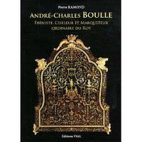 Andre-Charles Boulle. Ebeniste, Ciseleur et Marqueteur du Roy