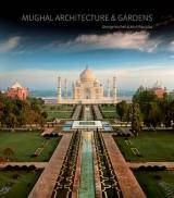 Mughal Architecture and Gardens. Архитектура и сады периода моголов. Автор: George Mitchell, Amit Pasricha