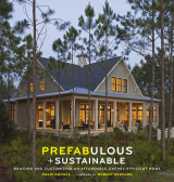 Дизайн интерьеров. Prefabulous and Sustainable: Building and Customizing an Affordable, Energy-Efficient Home.