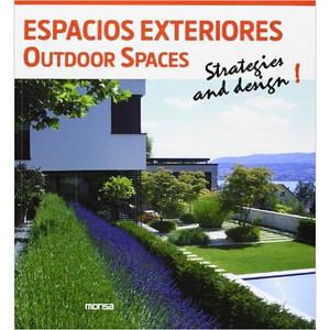 Ландшафтный дизайн. Espacios Exteriores Outdoor Spaces : Strategies and Design.