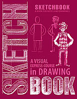 Скетчбук SketchBook A visual  express-course in Drawing  (англ.)