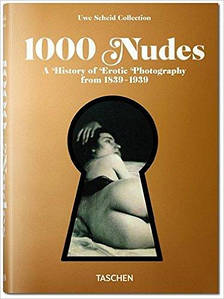 1000 Nudes: A History of Erotic Photography from 1839-1939. Автор: Hans-Michael Koetzle, Uwe Scheid