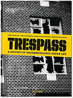 Trespass: a history of uncommissioned urban art. Автор: Carlo McCormick