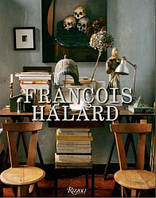 Francois Halard: a visual education. Франсуа Галард: наглядное обучение. Автор: Francois Halard.