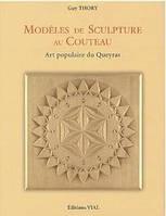 Modeles de Sculpture au Couteau: Art Populaire Du Queyras. Деревянные образцы