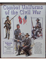 Combat uniforms of the Civil War. Volume two, The Federal Army