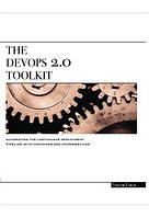 The DevOps 2.0 Toolkit. Automating the Continuous Deployment Pipeline with Containerized Microservices