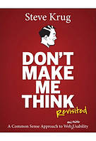 Steve Krug Don't Make Me Think, Revisited. A Common Sense Approach to Web Usability (3rd Edition)