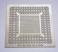 Трафарет BGA GK104-325-A2