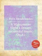 Мендельсон, Феликс Сон в летнюю ночь, музыка к спектаклю, Op.61