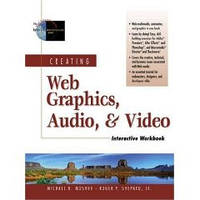 Mosher Michael, Shepard R Creating Web Graphics, Audio, Video