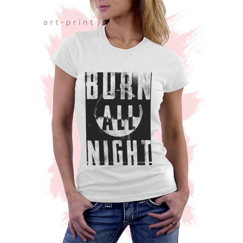 7a5d1ec378419 Футболка белая женская с надписью BURN ALL NIGHT - Печать на футболках,  тканях и одежде