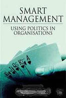 David Butcher, Martin Clarke Smart Management, Second Edition: Using Politics in Organizations