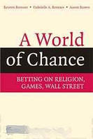 Reuven Brenner, Gabrielle A. Brenner, Aaron Brown A World of Chance: Betting on Religion, Games, Wall Street
