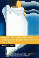 Bernhard Rieger Technology and the Culture of Modernity in Britain and Germany, 1890-1945 (New Studies in European History)