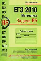 И. Р. Высоцкий ЕГЭ 2010. Математика. Задача В5. Рабочая тетрадь