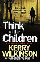 Wilkinson Kerry Think of the Children: A DS Jessica Daniel Novel