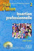 Claire Verdier Trait d`union 2: Methode de francais pour migrants: Insertion professionnelle (+ CD)