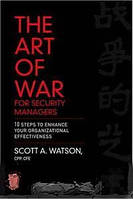 Scott Watson The Art of War for Security Managers: 10 Steps to Enhancing Organizational Effectiveness