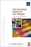 Martyn Sloman The Changing World of the Trainer: Emerging Good Practice (The Hr Series)