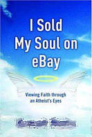 Hemant Mehta I Sold My Soul on eBay: Viewing Faith through an Atheist`s Eyes
