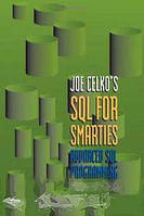 Joe Celko Joe Celko`s SQL for Smarties: Advanced SQL Programming Third Edition (The Morgan Kaufmann Series in Data Management Systems)