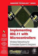 Fred Eady Implementing 802.11 with Microcontrollers: Wireless Networking for Embedded Systems Designers (Embedded Technology)