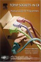 David Makofske, Michael J. Donahoo, Kenneth L. Calvert TCP/IP Sockets in C#: Practical Guide for Programmers (The Practical Guides)