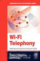Praphul Chandra, David Lide Wi-Fi Telephony: Challenges and Solutions for Voice over WLANs (Communications Engineering Series)