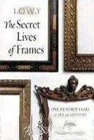 Deborah Davis The Secret Lives of Frames: One Hundred Years of Art and Artistry