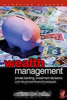 Dimitris N. Chorafas Wealth Management: Private Banking, Investment Decisions, and Structured Financial Products (CIMA Professional Handbook S.)