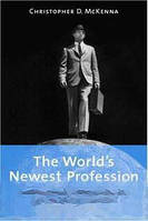 Christopher D. McKenna The World`s Newest Profession: Management Consulting in the Twentieth Century (Cambridge Studies in the Emergence of Global