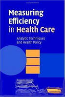 Rowena Jacobs, Peter C. Smith, Andrew Street Measuring Efficiency in Health Care: Analytic Techniques and Health Policy