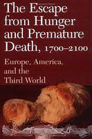 Robert William Fogel The Escape from Hunger and Premature Death, 1700-2100: Europe, America, and the Third World (Cambridge Studies in Population,