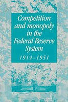 Mark Toma Competition and Monopoly in the Federal Reserve System, 19141951: A Microeconomic Approach to Monetary History (Studies in Macroeconomic