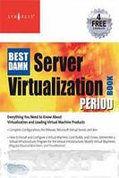 Rogier Dittner, David Rule The Best Damn Server Virtualization Book Period: Including Vmware, Xen, and Microsoft Virtual Server (Best Damn) (Book